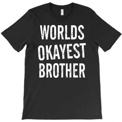 Worlds Okayest Brother T-shirt Designed By Suarepep