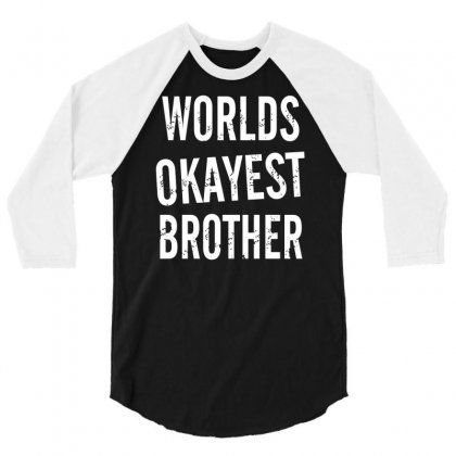 Worlds Okayest Brother 3/4 Sleeve Shirt Designed By Suarepep
