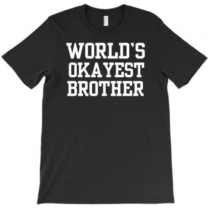 World's Okayest Brother T-shirt Designed By Suarepep
