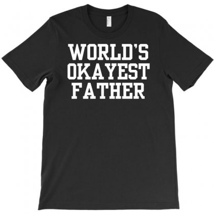 World's Okayest Father T-shirt Designed By Suarepep
