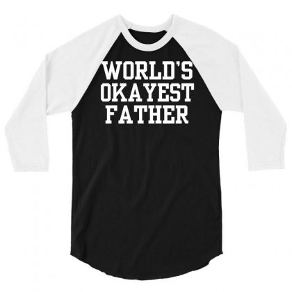 World's Okayest Father 3/4 Sleeve Shirt Designed By Suarepep