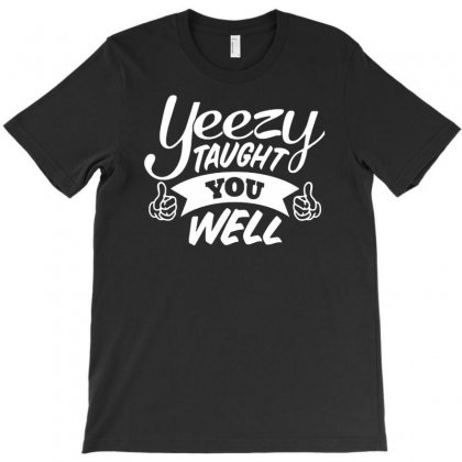 Yeezy Taught You Well T-shirt Designed By Suarepep