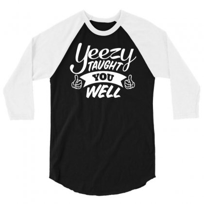Yeezy Taught You Well 3/4 Sleeve Shirt Designed By Suarepep
