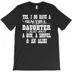 yes i do have a beautiful daughter a gun shovel funny T-Shirt | Artistshot
