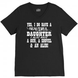 yes i do have a beautiful daughter a gun shovel funny V-Neck Tee | Artistshot