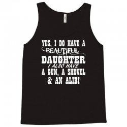 yes i do have a beautiful daughter a gun shovel funny Tank Top | Artistshot