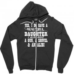 yes i do have a beautiful daughter a gun shovel funny Zipper Hoodie | Artistshot