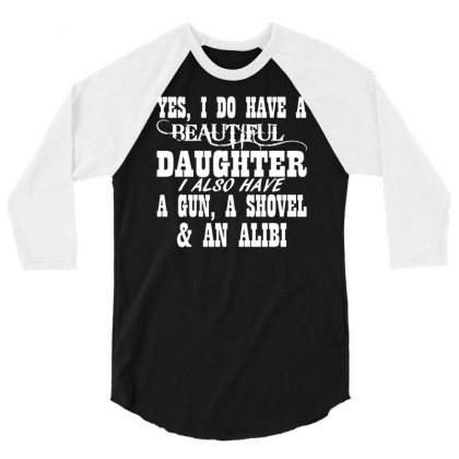 Yes I Do Have A Beautiful Daughter A Gun Shovel Funny 3/4 Sleeve Shirt Designed By Suarepep