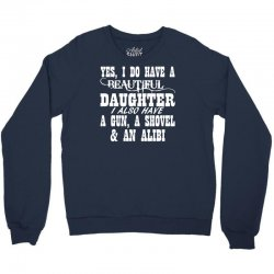 yes i do have a beautiful daughter a gun shovel funny Crewneck Sweatshirt | Artistshot