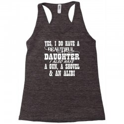 yes i do have a beautiful daughter a gun shovel funny Racerback Tank | Artistshot