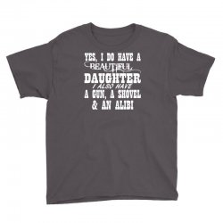 yes i do have a beautiful daughter a gun shovel funny Youth Tee | Artistshot