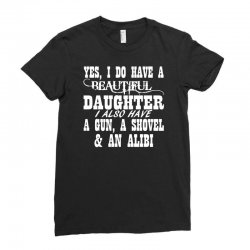 yes i do have a beautiful daughter a gun shovel funny Ladies Fitted T-Shirt | Artistshot