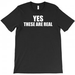 yes these are real funny T-Shirt | Artistshot