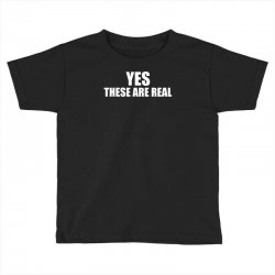 yes these are real funny Toddler T-shirt | Artistshot