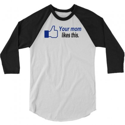 Your Mom Likes This 3/4 Sleeve Shirt Designed By Suarepep