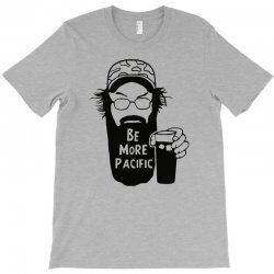be more pacific T-Shirt | Artistshot