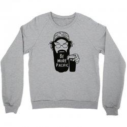 be more pacific Crewneck Sweatshirt | Artistshot