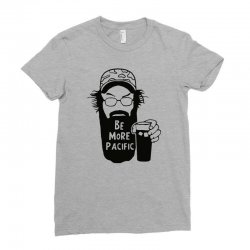 be more pacific Ladies Fitted T-Shirt | Artistshot