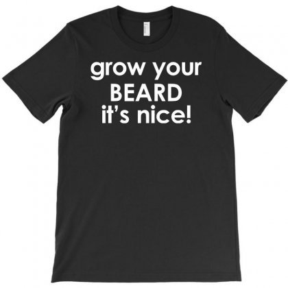 Grow Your Beard It's Nice T-shirt Designed By Tonyhaddearts