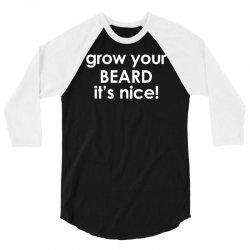grow your beard it's nice 3/4 Sleeve Shirt | Artistshot