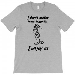 i don't suffer from insanity T-Shirt | Artistshot