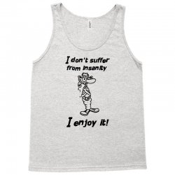 i don't suffer from insanity Tank Top | Artistshot