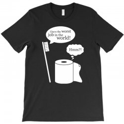i have the worst job in the world! T-Shirt | Artistshot