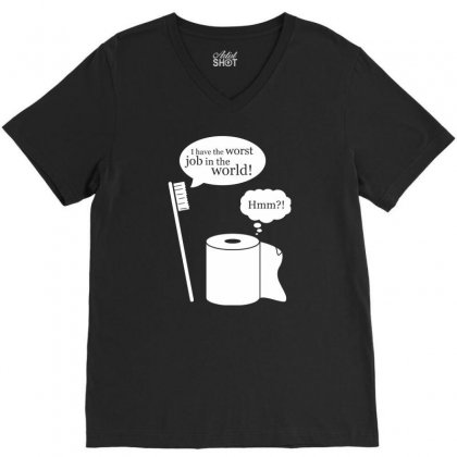 I Have The Worst Job In The World! V-neck Tee Designed By Tonyhaddearts
