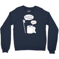 i have the worst job in the world! Crewneck Sweatshirt | Artistshot