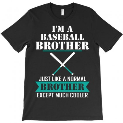 I'm A Baseball Brother Just Like A Normal Brother Except Much Cooler T-shirt Designed By Designbysebastian