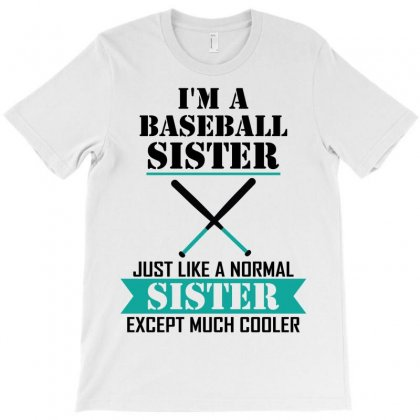 I'm A Baseball Sister Just Like A Normal Sister Except Much Cooler T-shirt Designed By Designbysebastian