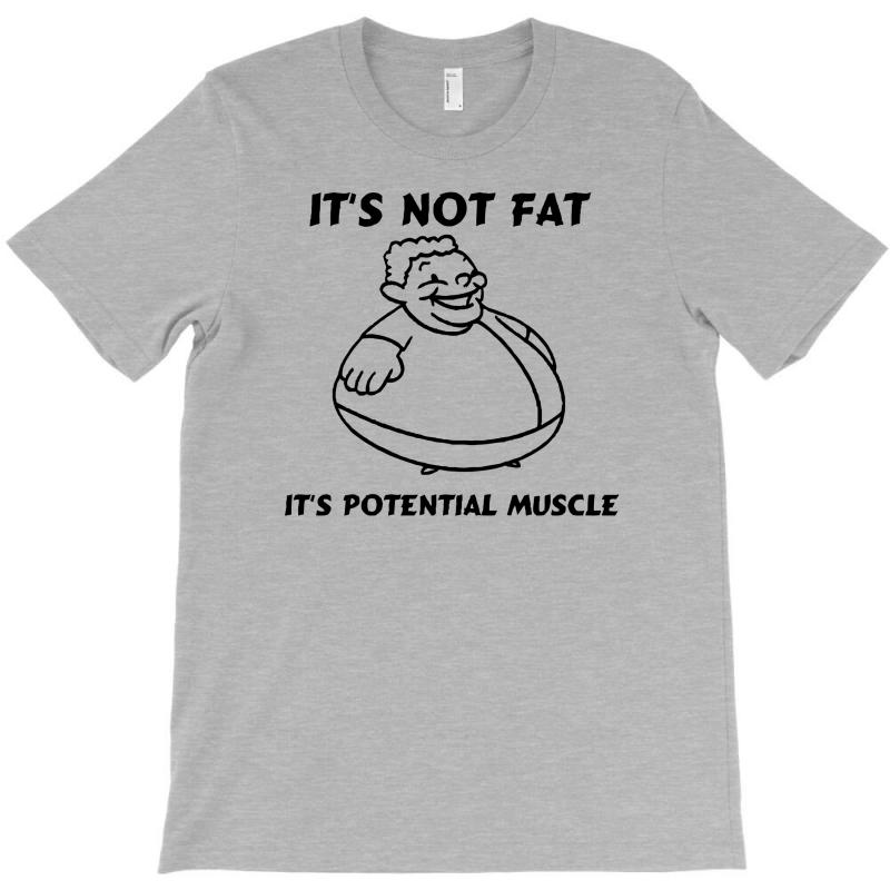 It's Not Fat, It's Potential Muscle T-shirt | Artistshot