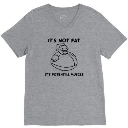 It's Not Fat, It's Potential Muscle V-neck Tee Designed By Tonyhaddearts