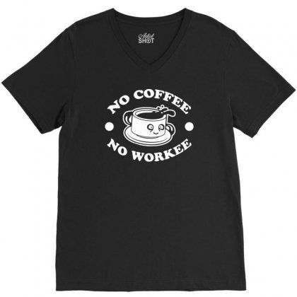 No Coffee No Workee V-neck Tee Designed By Tonyhaddearts