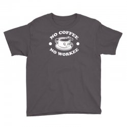 no coffee no workee Youth Tee | Artistshot