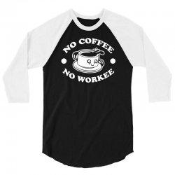 no coffee no workee 3/4 Sleeve Shirt | Artistshot