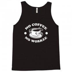 no coffee no workee Tank Top | Artistshot
