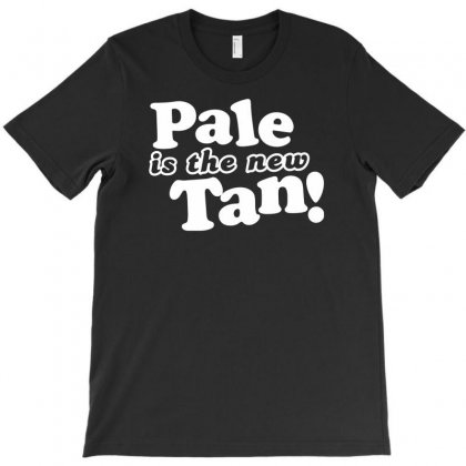 Pale Is The New Tan! T-shirt Designed By Tonyhaddearts