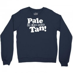 pale is the new tan! Crewneck Sweatshirt | Artistshot