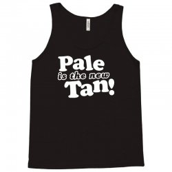 pale is the new tan! Tank Top | Artistshot