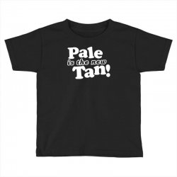 pale is the new tan! Toddler T-shirt | Artistshot