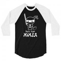 part time ninja 3/4 Sleeve Shirt | Artistshot