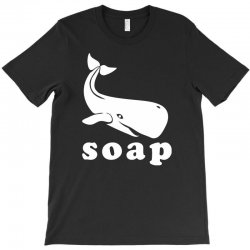 soap T-Shirt | Artistshot