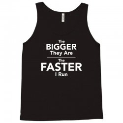 the bigger they are the faster Tank Top | Artistshot