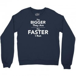 the bigger they are the faster Crewneck Sweatshirt | Artistshot