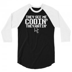 they see me codin' they hatin' 3/4 Sleeve Shirt   Artistshot