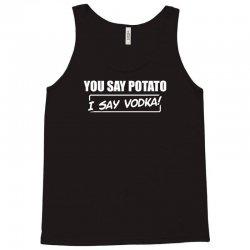 you say potato, i say vodka Tank Top | Artistshot