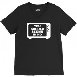 you should see me in hd V-Neck Tee | Artistshot