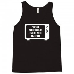 you should see me in hd Tank Top | Artistshot