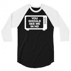 you should see me in hd 3/4 Sleeve Shirt | Artistshot